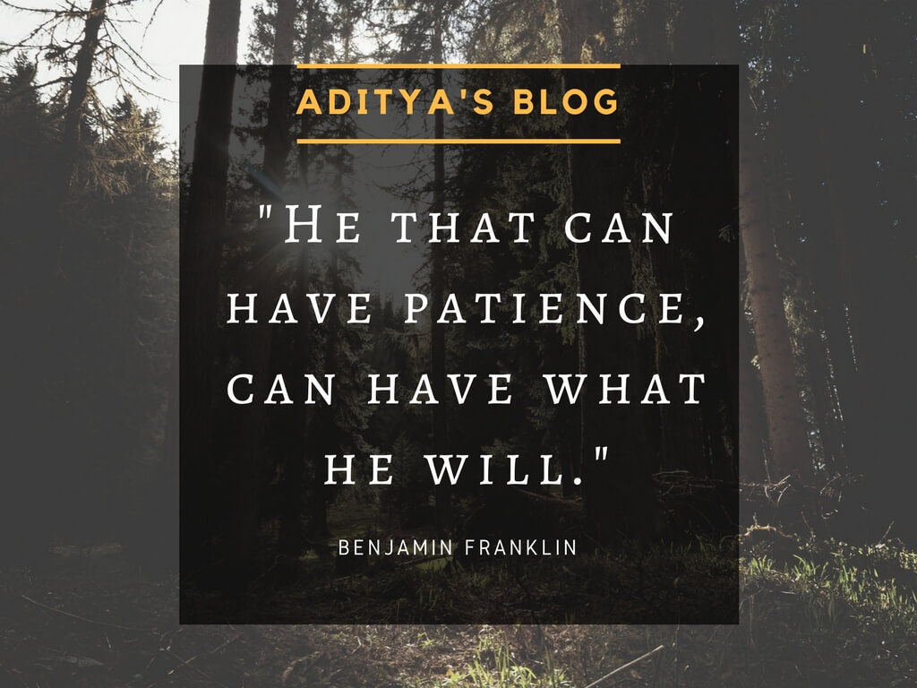 He That Can Have Patience Can Have What He Will Aditya Bhavsar