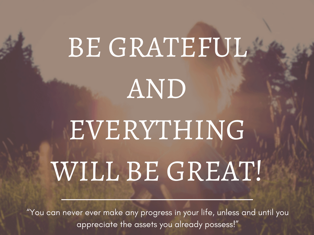 Be Grateful And Everything Will Be Great!